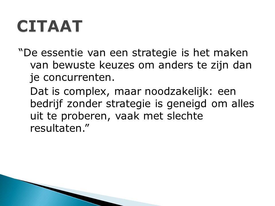De essentie van een strategie is het maken van bewuste keuzes om anders te zijn dan je concurrenten.