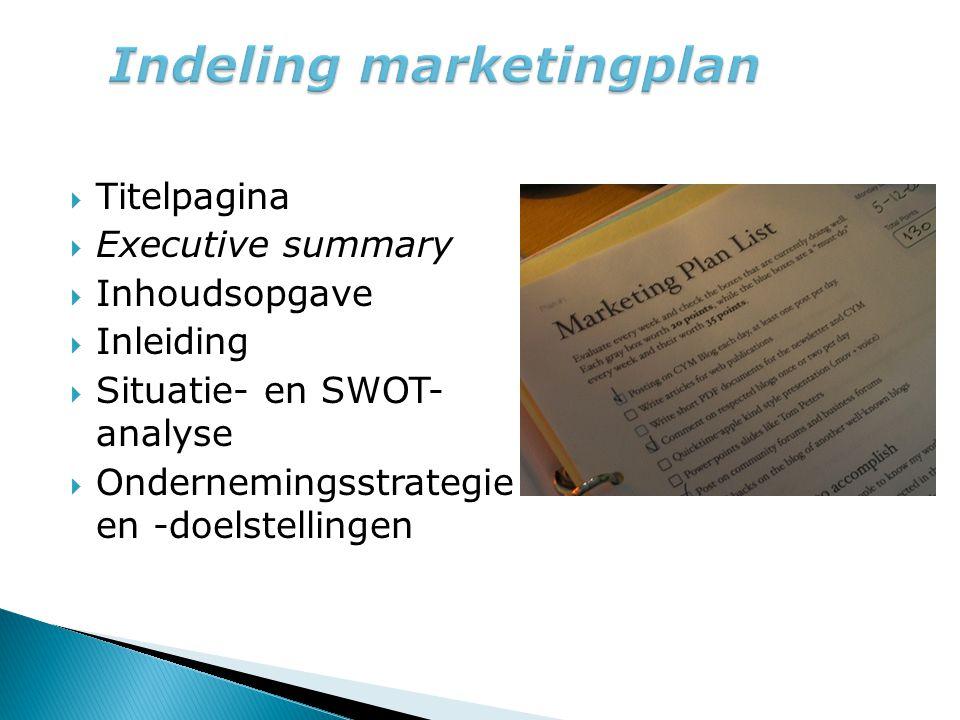  Titelpagina  Executive summary  Inhoudsopgave  Inleiding  Situatie- en SWOT- analyse  Ondernemingsstrategie en -doelstellingen