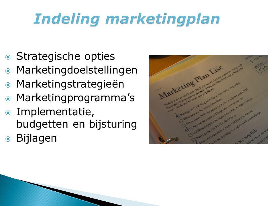  Strategische opties  Marketingdoelstellingen  Marketingstrategieën  Marketingprogramma's  Implementatie, budgetten en bijsturing  Bijlagen