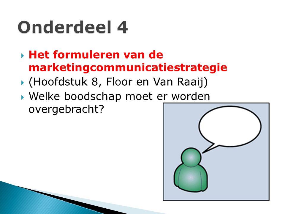  Het formuleren van de marketingcommunicatiestrategie  (Hoofdstuk 8, Floor en Van Raaij)  Welke boodschap moet er worden overgebracht?