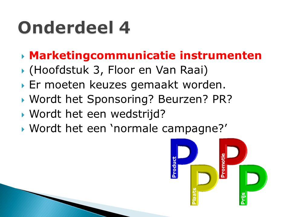  Marketingcommunicatie instrumenten  (Hoofdstuk 3, Floor en Van Raai)  Er moeten keuzes gemaakt worden.  Wordt het Sponsoring? Beurzen? PR?  Word