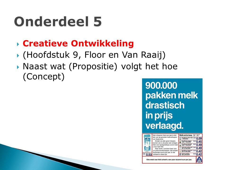  Creatieve Ontwikkeling  (Hoofdstuk 9, Floor en Van Raaij)  Naast wat (Propositie) volgt het hoe (Concept)