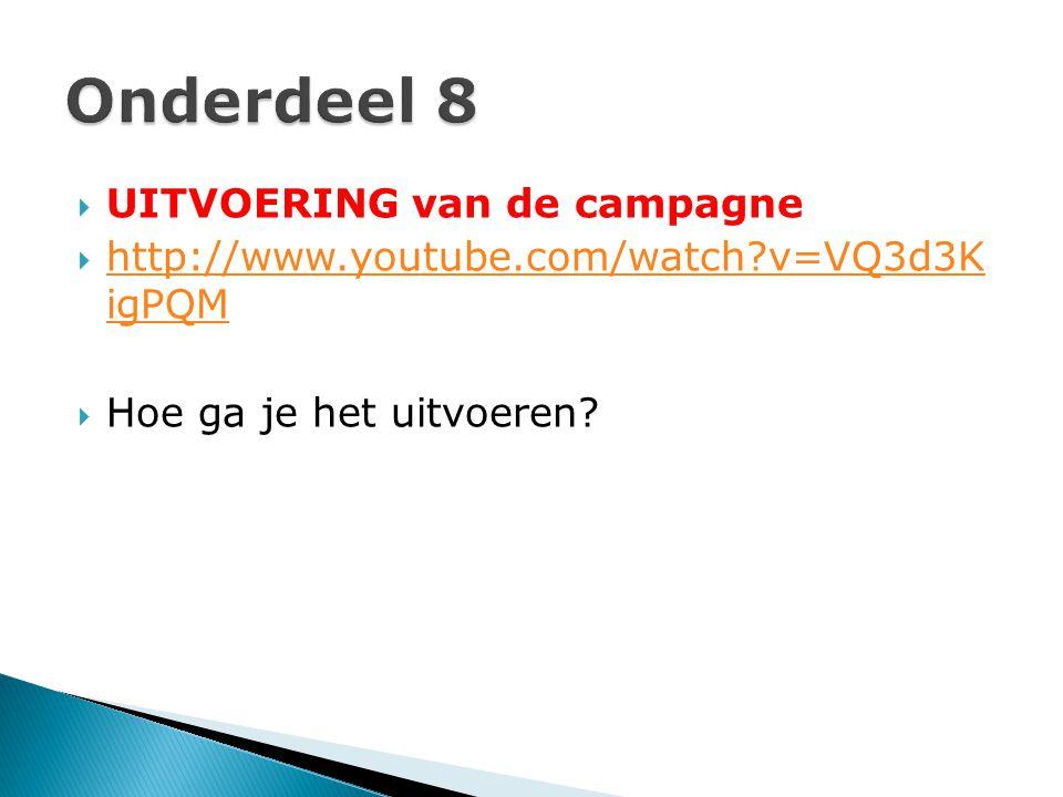  UITVOERING van de campagne  http://www.youtube.com/watch?v=VQ3d3K igPQM http://www.youtube.com/watch?v=VQ3d3K igPQM  Hoe ga je het uitvoeren?