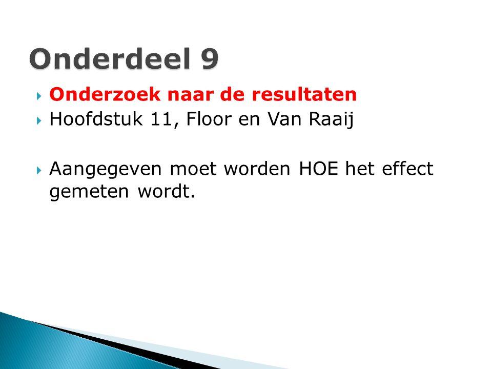  Onderzoek naar de resultaten  Hoofdstuk 11, Floor en Van Raaij  Aangegeven moet worden HOE het effect gemeten wordt.