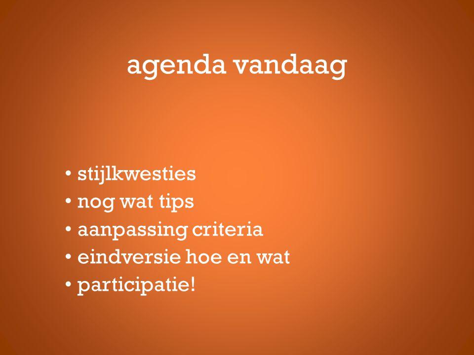 agenda vandaag stijlkwesties nog wat tips aanpassing criteria eindversie hoe en wat participatie!