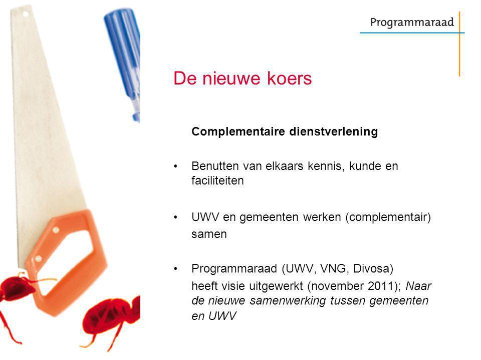 De nieuwe koers Complementaire dienstverlening Benutten van elkaars kennis, kunde en faciliteiten UWV en gemeenten werken (complementair) samen Programmaraad (UWV, VNG, Divosa) heeft visie uitgewerkt (november 2011); Naar de nieuwe samenwerking tussen gemeenten en UWV