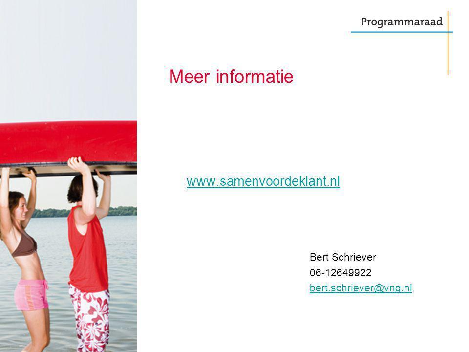 Meer informatie www.samenvoordeklant.nl Bert Schriever 06-12649922 bert.schriever@vng.nl