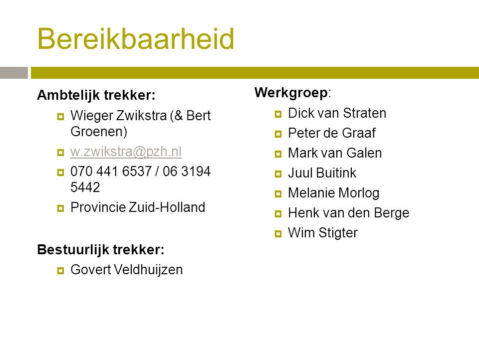 Bereikbaarheid Ambtelijk trekker:  Wieger Zwikstra (& Bert Groenen)  w.zwikstra@pzh.nl w.zwikstra@pzh.nl  070 441 6537 / 06 3194 5442  Provincie Zuid-Holland Bestuurlijk trekker:  Govert Veldhuijzen Werkgroep:  Dick van Straten  Peter de Graaf  Mark van Galen  Juul Buitink  Melanie Morlog  Henk van den Berge  Wim Stigter
