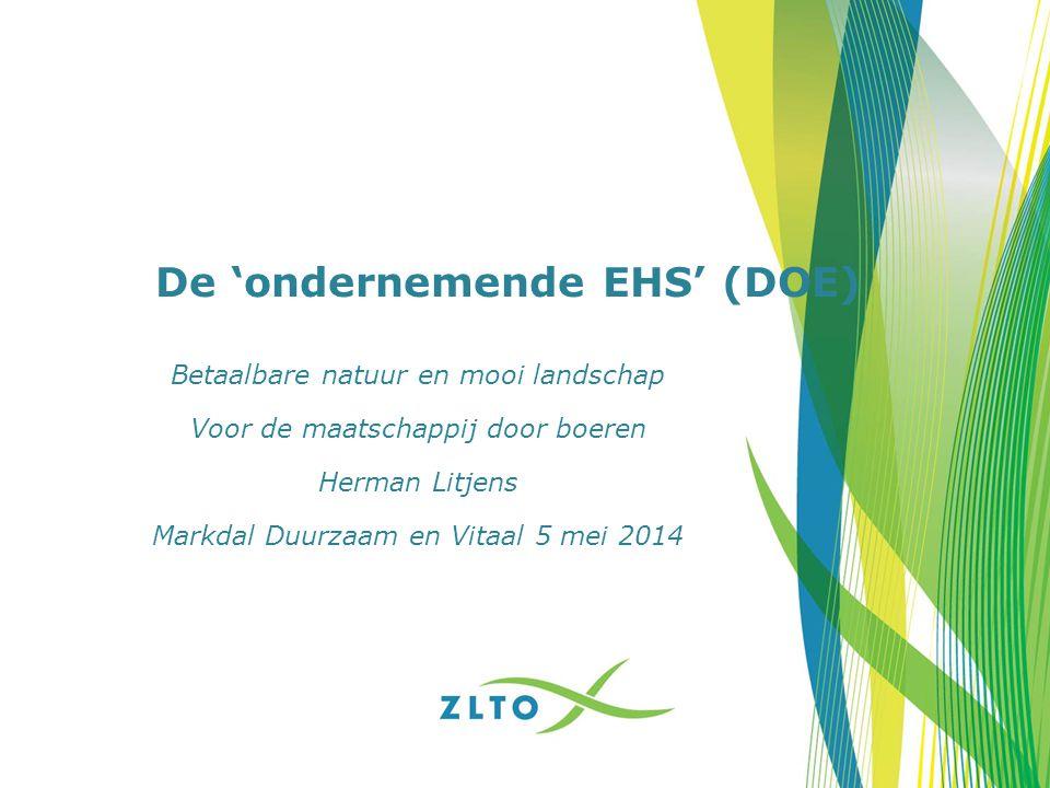 De 'ondernemende EHS' (DOE) Betaalbare natuur en mooi landschap Voor de maatschappij door boeren Herman Litjens Markdal Duurzaam en Vitaal 5 mei 2014