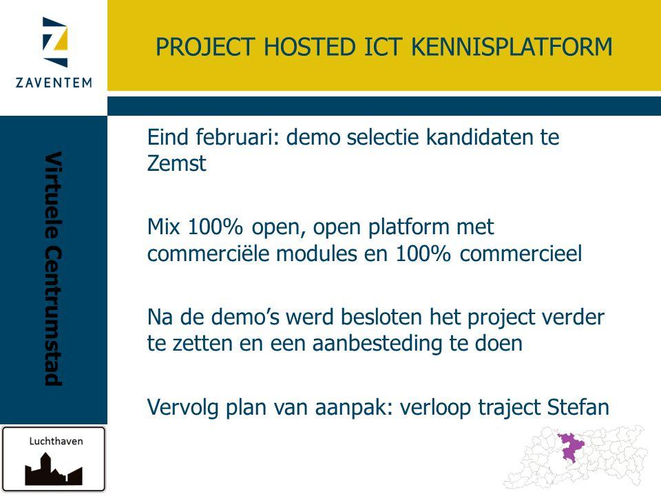 PROJECT HOSTED ICT KENNISPLATFORM Eind februari: demo selectie kandidaten te Zemst Mix 100% open, open platform met commerciële modules en 100% commer