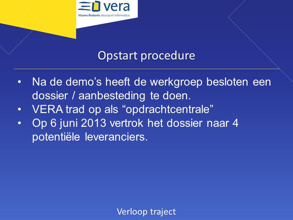 """Opstart procedure Na de demo's heeft de werkgroep besloten een dossier / aanbesteding te doen. VERA trad op als """"opdrachtcentrale"""" Op 6 juni 2013 vert"""