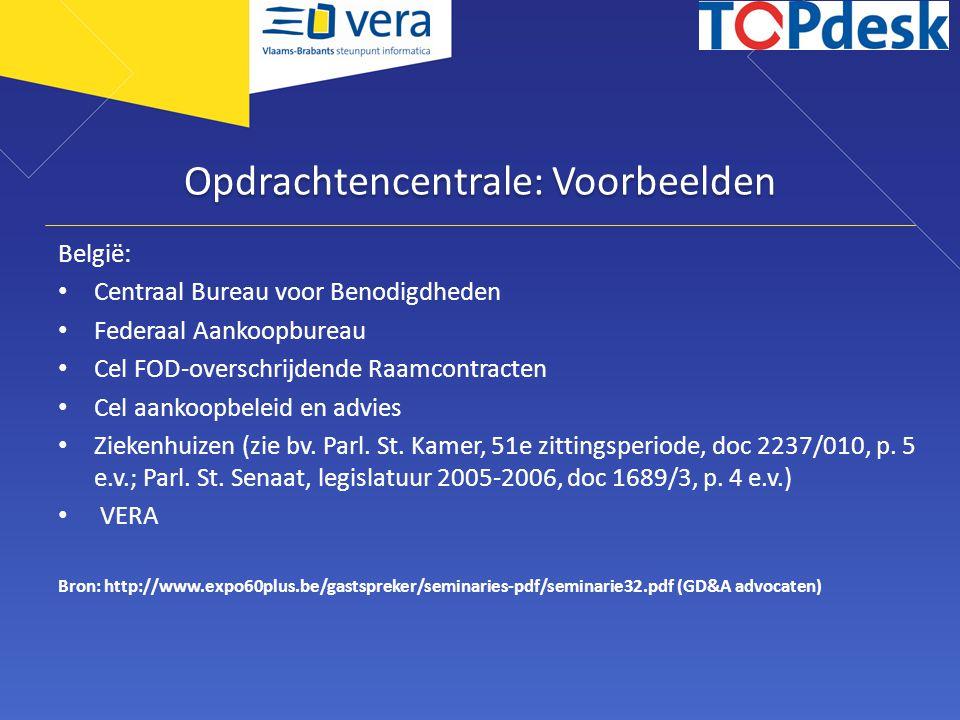 Opdrachtencentrale: Voorbeelden België: Centraal Bureau voor Benodigdheden Federaal Aankoopbureau Cel FOD-overschrijdende Raamcontracten Cel aankoopbe