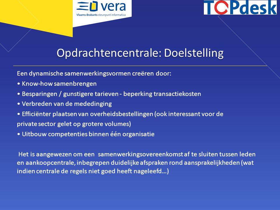 Opdrachtencentrale: Doelstelling Een dynamische samenwerkingsvormen creëren door: Know-how samenbrengen Besparingen / gunstigere tarieven - beperking