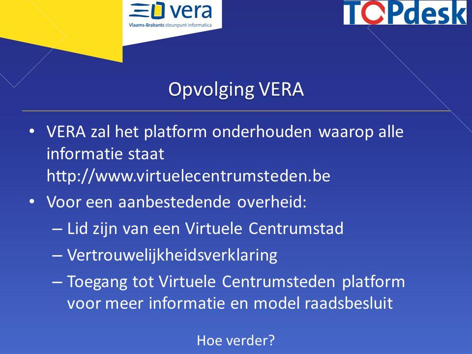 Opvolging VERA VERA zal het platform onderhouden waarop alle informatie staat http://www.virtuelecentrumsteden.be Voor een aanbestedende overheid: – L