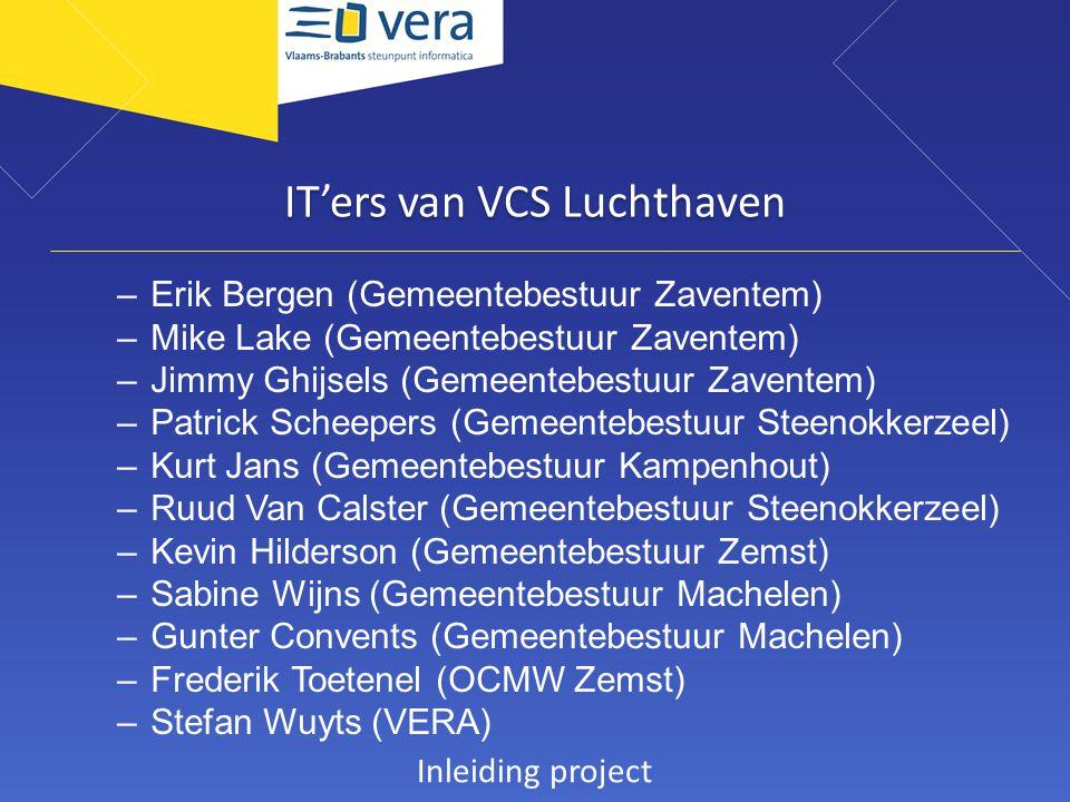 IT'ers van VCS Luchthaven –Erik Bergen (Gemeentebestuur Zaventem) –Mike Lake (Gemeentebestuur Zaventem) –Jimmy Ghijsels (Gemeentebestuur Zaventem) –Pa