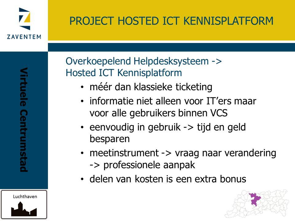 PROJECT HOSTED ICT KENNISPLATFORM Overkoepelend Helpdesksysteem -> Hosted ICT Kennisplatform méér dan klassieke ticketing informatie niet alleen voor