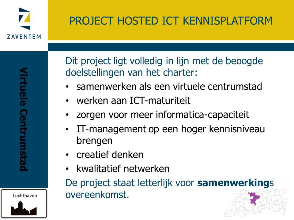 PROJECT HOSTED ICT KENNISPLATFORM Dit project ligt volledig in lijn met de beoogde doelstellingen van het charter: samenwerken als een virtuele centru