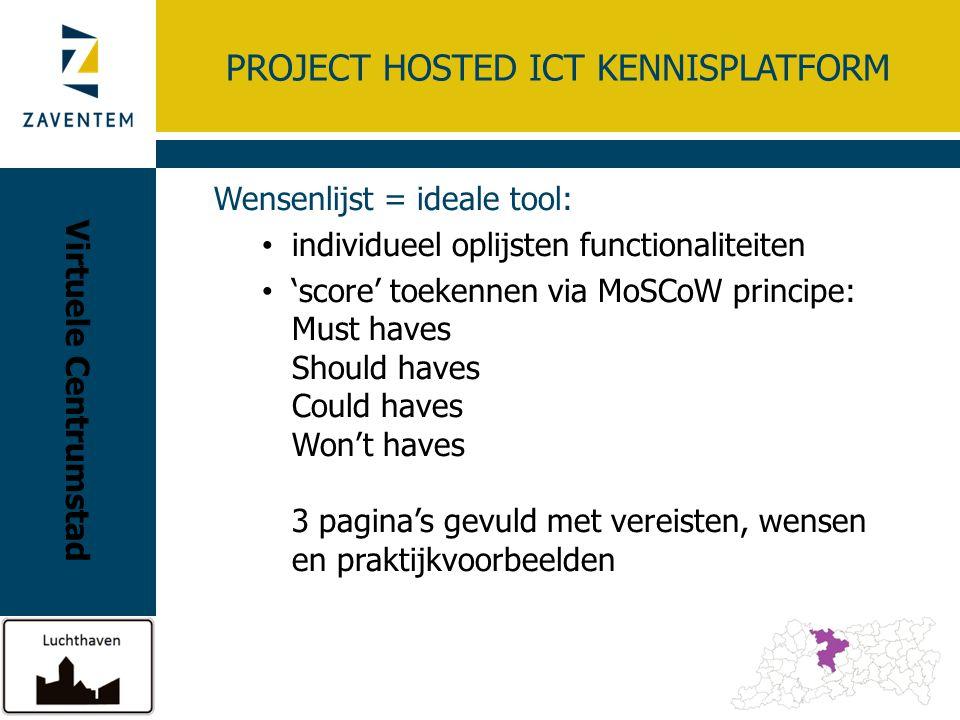 PROJECT HOSTED ICT KENNISPLATFORM Wensenlijst = ideale tool: individueel oplijsten functionaliteiten 'score' toekennen via MoSCoW principe: Must haves