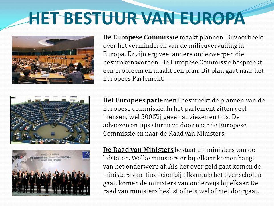 HET BESTUUR VAN EUROPA De Europese Commissie maakt plannen. Bijvoorbeeld over het verminderen van de milieuvervuiling in Europa. Er zijn erg veel ande