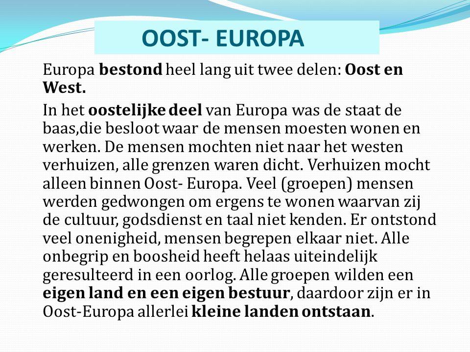 OOST- EUROPA Europa bestond heel lang uit twee delen: Oost en West. In het oostelijke deel van Europa was de staat de baas,die besloot waar de mensen