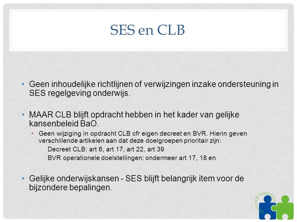 SES en CLB Geen inhoudelijke richtlijnen of verwijzingen inzake ondersteuning in SES regelgeving onderwijs.