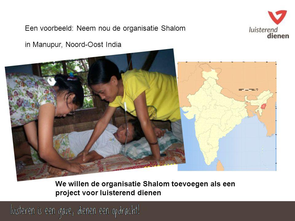 Een voorbeeld: Neem nou de organisatie Shalom in Manupur, Noord-Oost India We willen de organisatie Shalom toevoegen als een project voor luisterend dienen