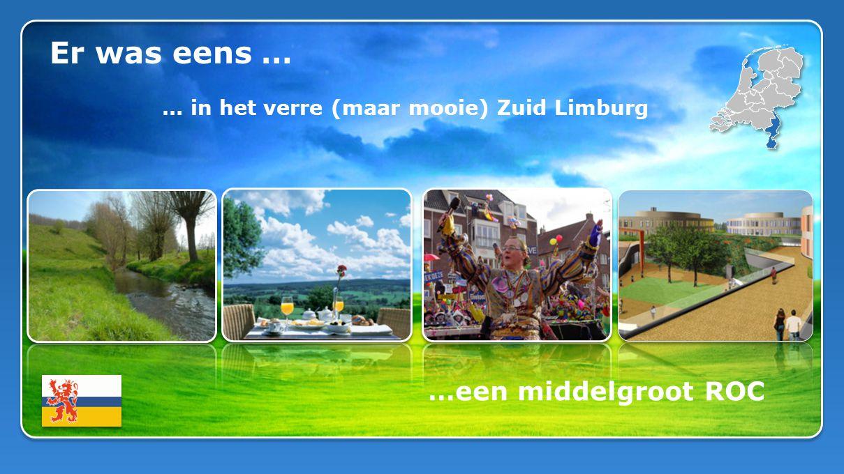 Er was eens … … in het verre (maar mooie) Zuid Limburg …een middelgroot ROC