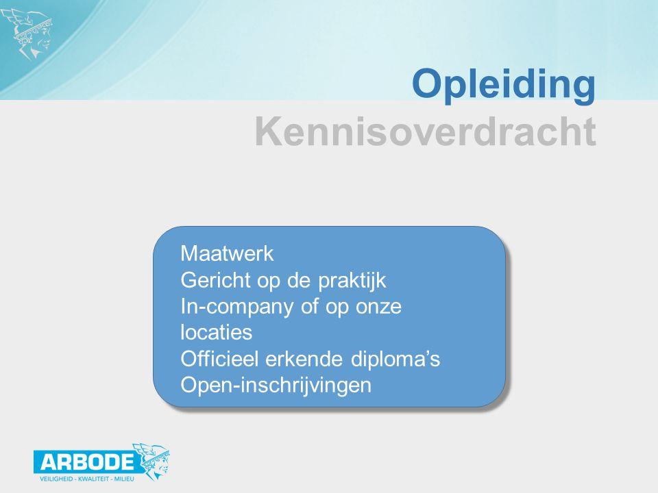 Opleiding Kennisoverdracht Maatwerk Gericht op de praktijk In-company of op onze locaties Officieel erkende diploma's Open-inschrijvingen