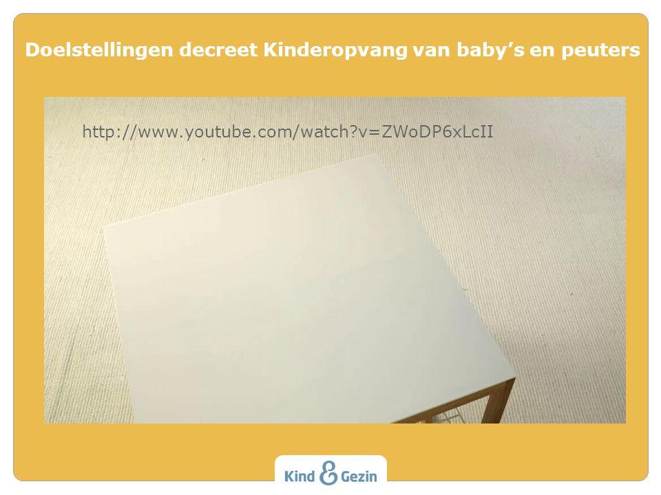 Doelstellingen decreet Kinderopvang van baby's en peuters http://www.youtube.com/watch v=ZWoDP6xLcII