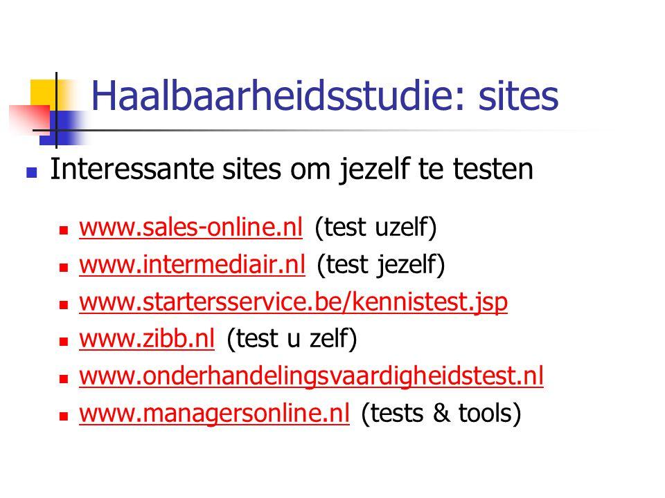 Haalbaarheidsstudie: sites Interessante sites om jezelf te testen www.sales-online.nl (test uzelf) www.sales-online.nl www.intermediair.nl (test jezel