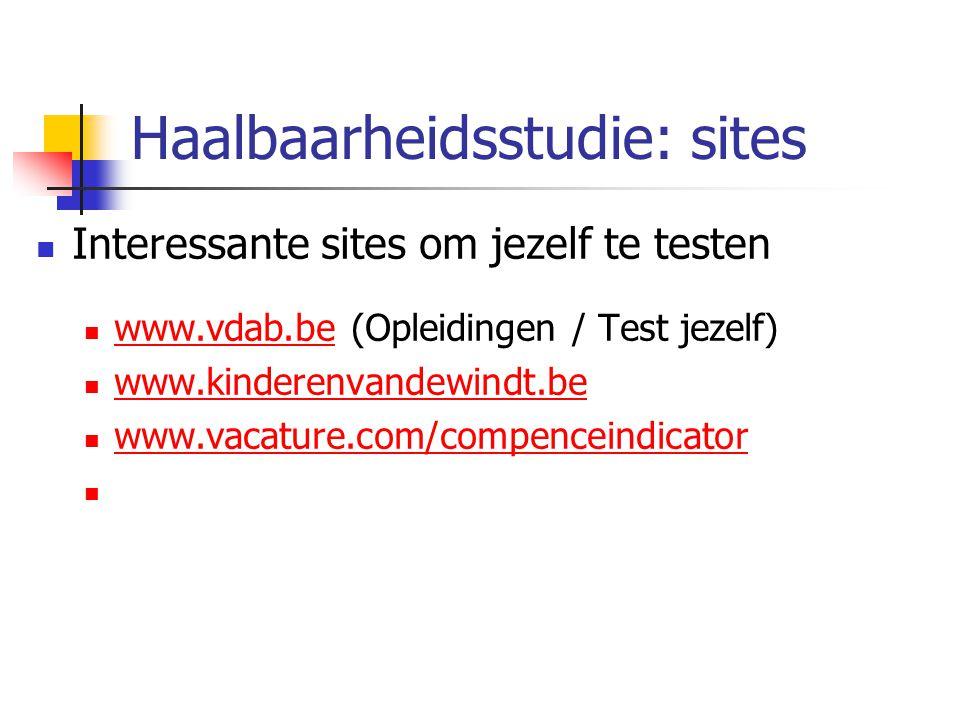 Haalbaarheidsstudie: sites Interessante sites om jezelf te testen www.vdab.be (Opleidingen / Test jezelf) www.vdab.be www.kinderenvandewindt.be www.va