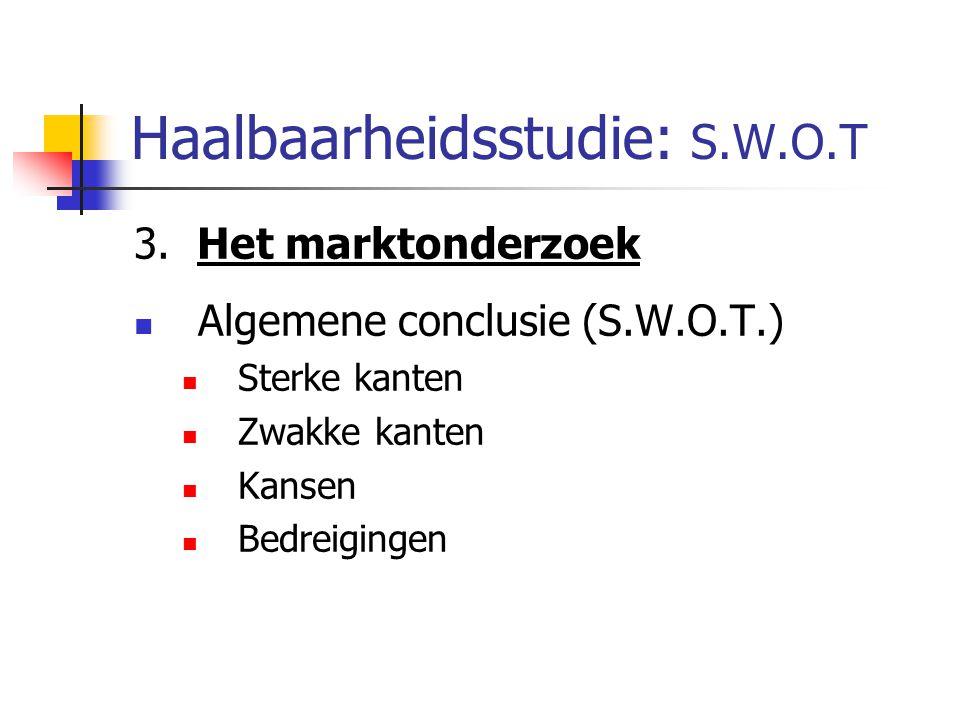 Haalbaarheidsstudie: S.W.O.T 3. Het marktonderzoek Algemene conclusie (S.W.O.T.) Sterke kanten Zwakke kanten Kansen Bedreigingen