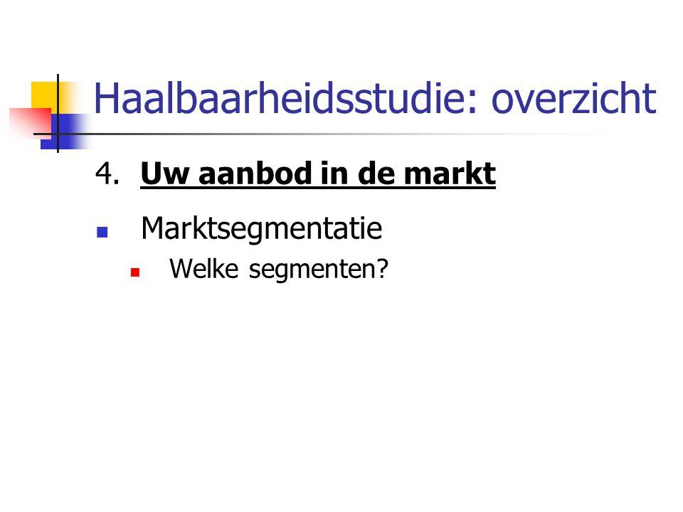 Haalbaarheidsstudie: overzicht 4. Uw aanbod in de markt Marktsegmentatie Welke segmenten?