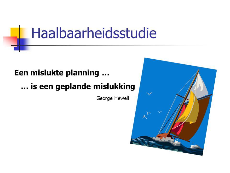 Haalbaarheidsstudie Een mislukte planning … … is een geplande mislukking George Hewell