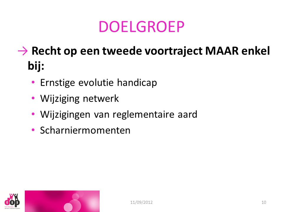 DOELGROEP → Recht op een tweede voortraject MAAR enkel bij: Ernstige evolutie handicap Wijziging netwerk Wijzigingen van reglementaire aard Scharniermomenten 18/06/201211/09/201210