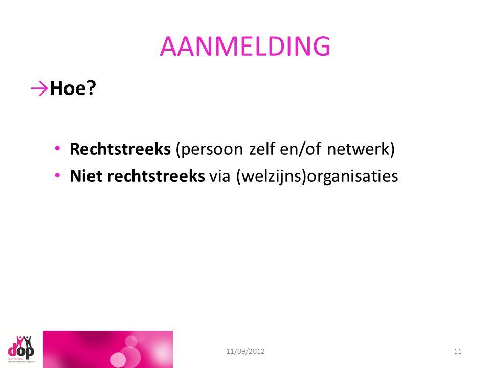 AANMELDING 18/06/201211/09/201211 →Hoe? Rechtstreeks (persoon zelf en/of netwerk) Niet rechtstreeks via (welzijns)organisaties