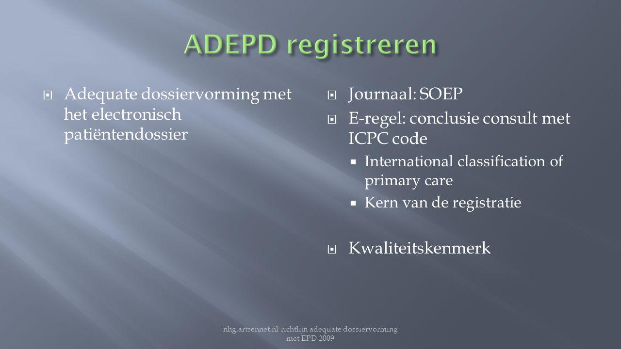  Adequate dossiervorming met het electronisch patiëntendossier  Journaal: SOEP  E-regel: conclusie consult met ICPC code  International classifica
