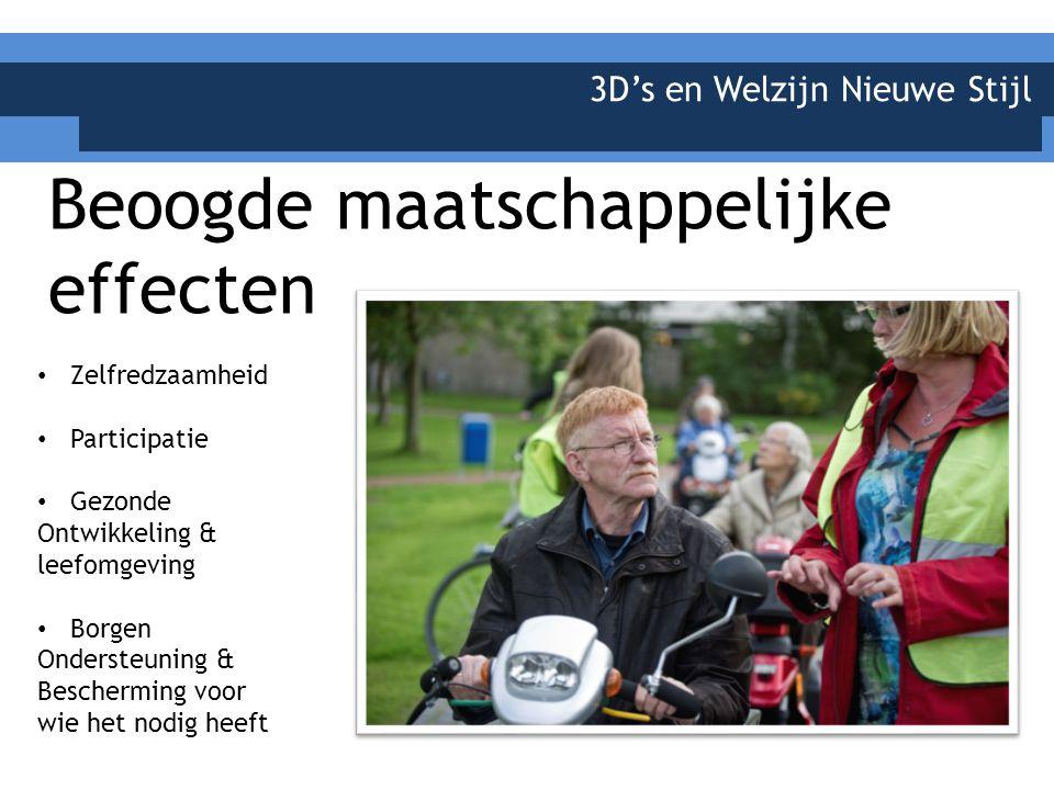 3D's en Welzijn Nieuwe Stijl Beoogde maatschappelijke effecten Zelfredzaamheid Participatie Gezonde Ontwikkeling & leefomgeving Borgen Ondersteuning & Bescherming voor wie het nodig heeft