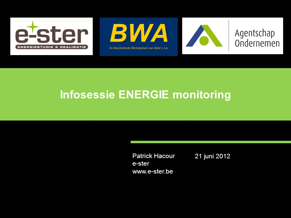 Patrick Hacour e-ster www.e-ster.be Infosessie ENERGIE monitoring 21 juni 2012