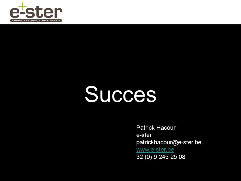 Succes Patrick Hacour e-ster patrickhacour@e-ster.be www.e-ster.be 32 (0) 9 245 25 08