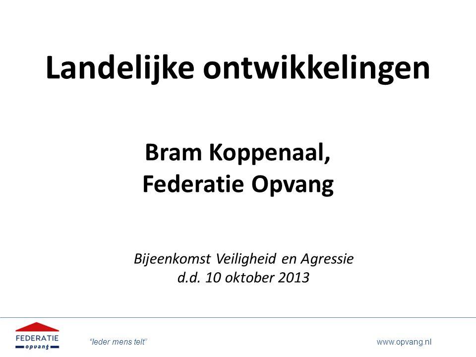 """""""Ieder mens telt"""" www.opvang.nl Landelijke ontwikkelingen Bram Koppenaal, Federatie Opvang Bijeenkomst Veiligheid en Agressie d.d. 10 oktober 2013"""