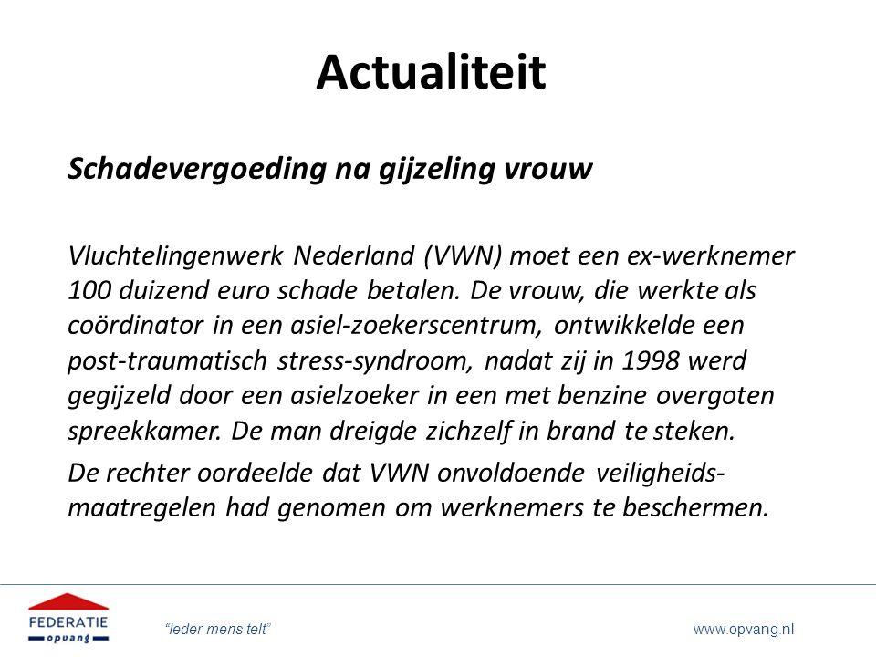 """""""Ieder mens telt"""" www.opvang.nl Actualiteit Schadevergoeding na gijzeling vrouw Vluchtelingenwerk Nederland (VWN) moet een ex-werknemer 100 duizend eu"""