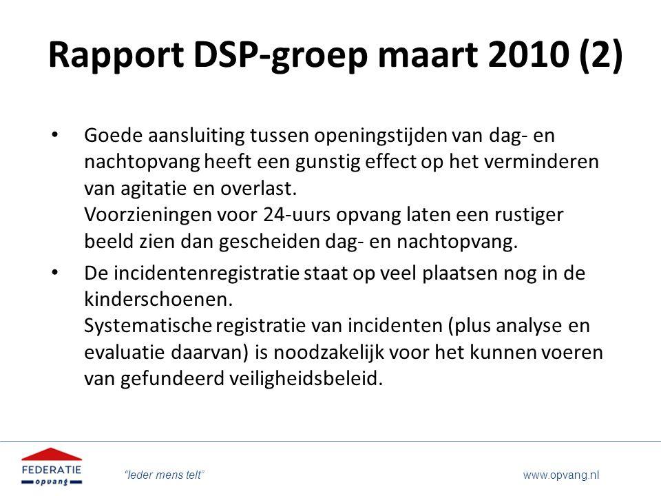 """""""Ieder mens telt"""" www.opvang.nl Rapport DSP-groep maart 2010 (2) Goede aansluiting tussen openingstijden van dag- en nachtopvang heeft een gunstig eff"""