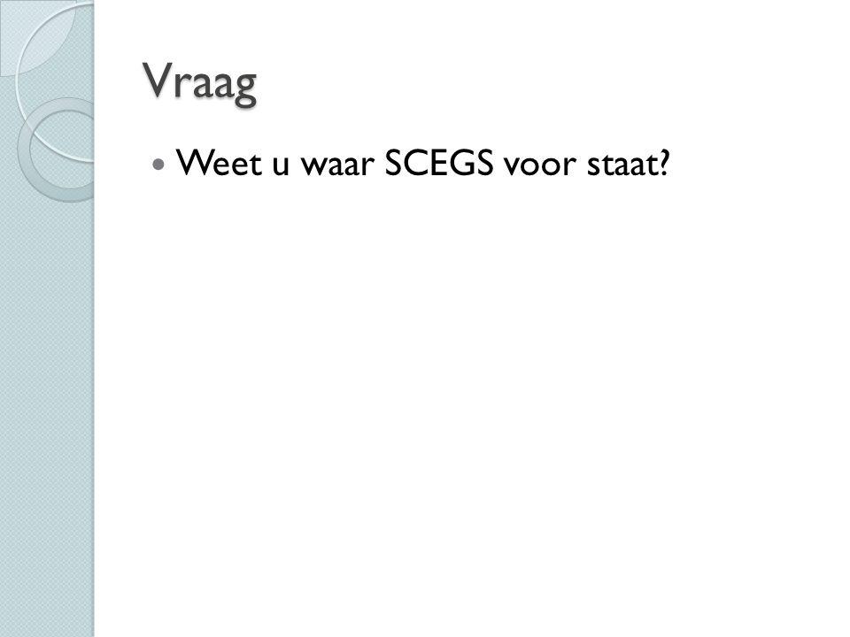 Vraag Weet u waar SCEGS voor staat?
