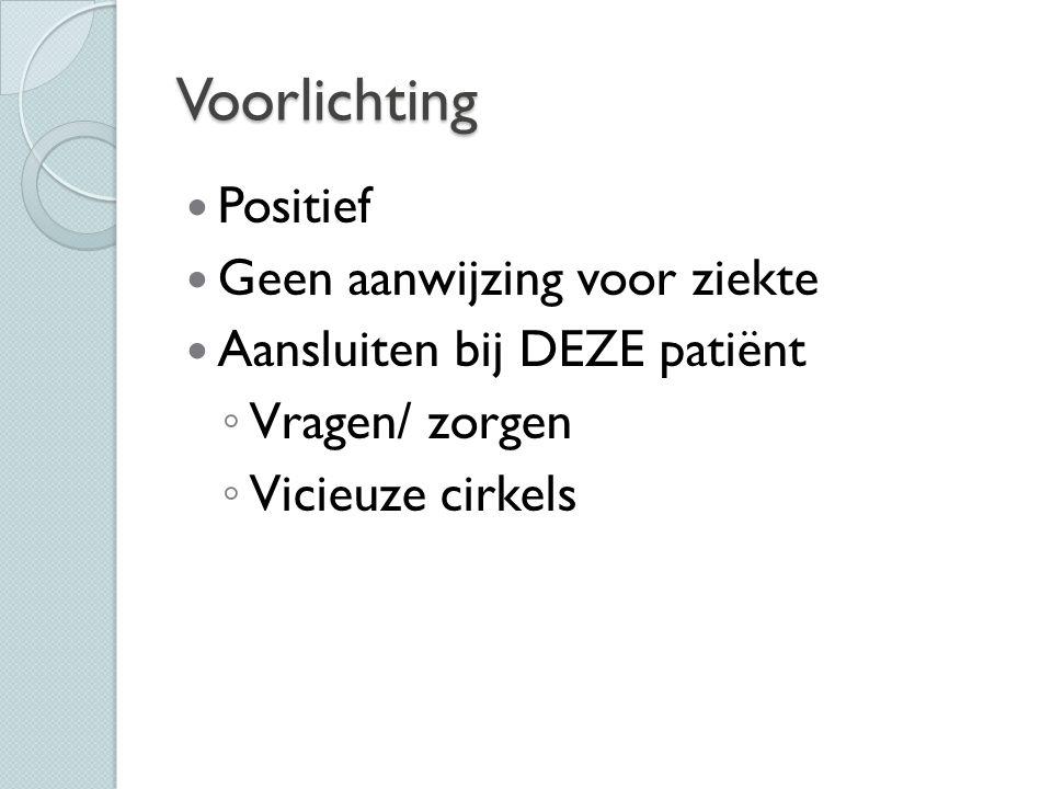 Voorlichting Positief Geen aanwijzing voor ziekte Aansluiten bij DEZE patiënt ◦ Vragen/ zorgen ◦ Vicieuze cirkels