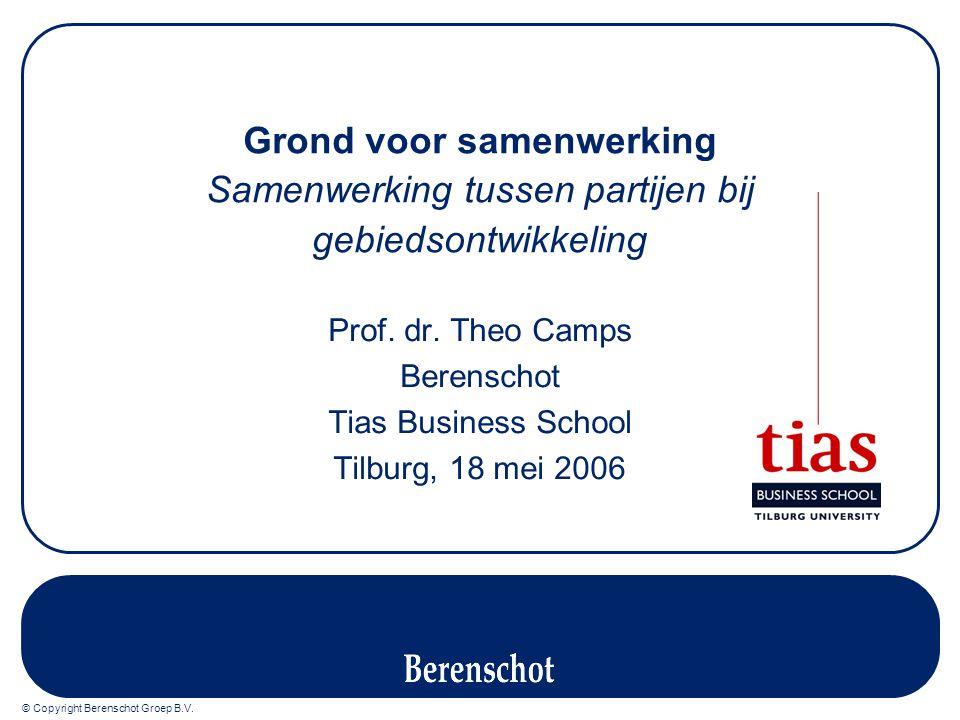 © Copyright Berenschot Groep B.V. Grond voor samenwerking Samenwerking tussen partijen bij gebiedsontwikkeling Prof. dr. Theo Camps Berenschot Tias Bu