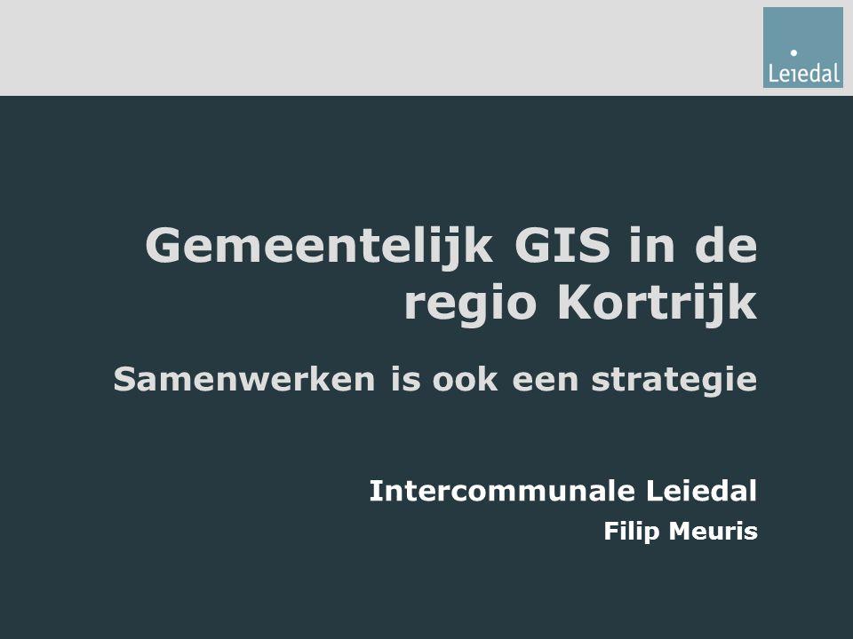 Gemeentelijk GIS in de regio Kortrijk Samenwerken is ook een strategie Intercommunale Leiedal Filip Meuris