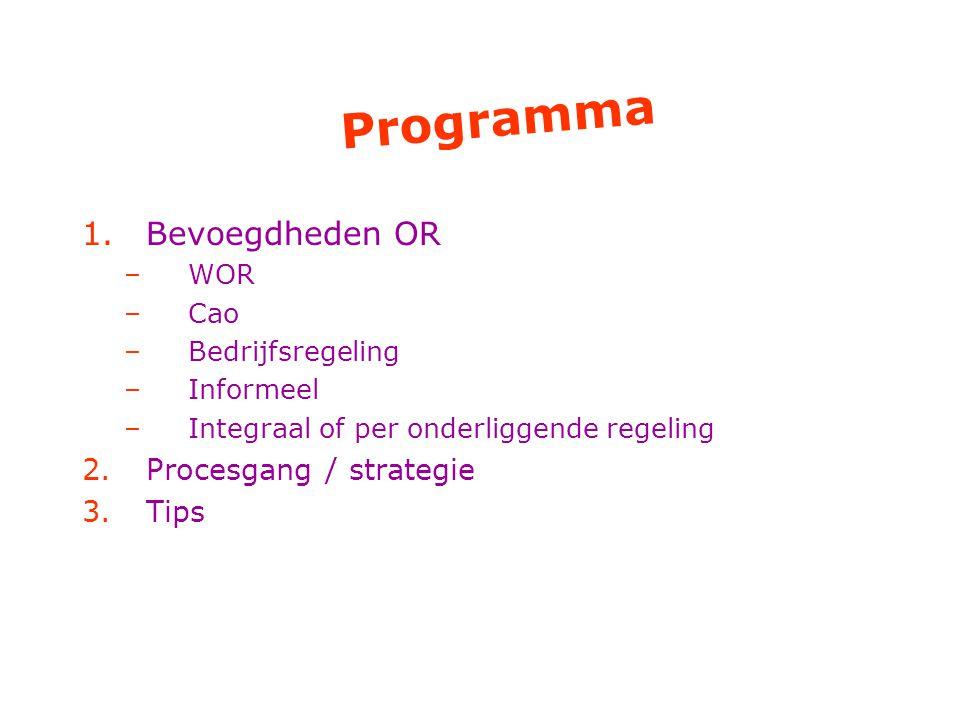 Programma 1.Bevoegdheden OR –WOR –Cao –Bedrijfsregeling –Informeel –Integraal of per onderliggende regeling 2.Procesgang / strategie 3.Tips