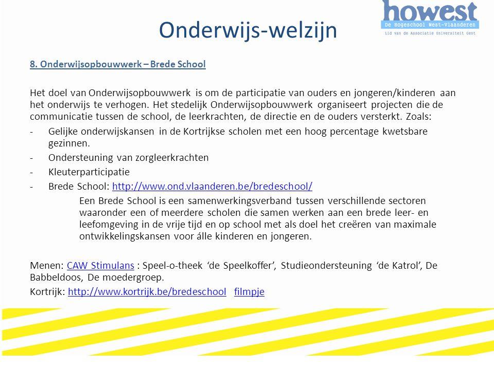 Onderwijs-welzijn 8. Onderwijsopbouwwerk – Brede School Het doel van Onderwijsopbouwwerk is om de participatie van ouders en jongeren/kinderen aan het