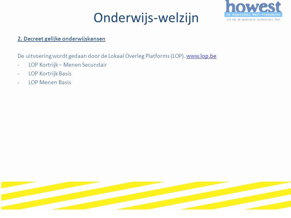 Onderwijs-welzijn 2. Decreet gelijke onderwijskansen De uitvoering wordt gedaan door de Lokaal Overleg Platforms (LOP). www.lop.bewww.lop.be -LOP Kort